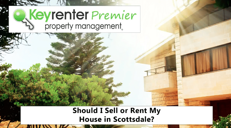 Should I Sell or Rent My House in Scottsdale? Professional Property Management Advice